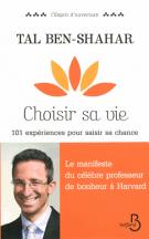 Choisir sa vie - 101 expériences pour saisir sa chance - Tal  Ben-Shahar