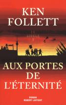 Aux portes de l'éternité - Le siècle Tome 3 - Ken Follett