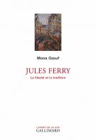 Jules Ferry - La liberté et la tradition - Mona Ozouf