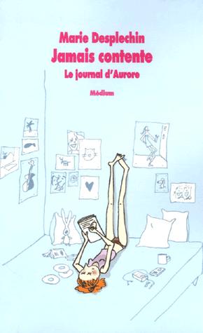 Jamais contente - Le journal d'Aurore de Marie Desplechin