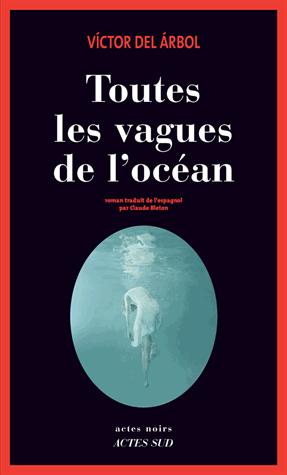 Toutes les vagues de l'océan de Víctor  del Árbol