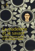 La madeleine et le savant - Balade proustienne du côté de la psychologie cognitive - André Didierjean