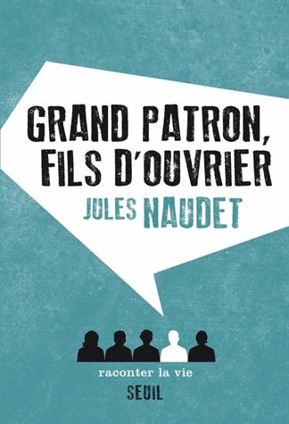 Grand patron, fils d'ouvrier de Jules Naudet