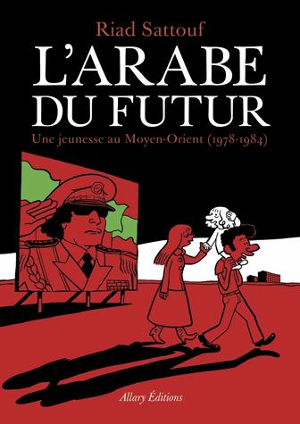 L'Arabe du futur  - Une jeunesse au Moyen-Orient (1978-1984) de Riad Sattouf