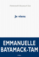 Je viens - Emmanuelle Bayamack-Tam