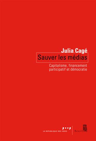Sauver les médias  - Capitalisme, financement participatif et démocratie de Julia Cagé