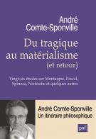 Du tragique au matérialisme (et retour)  - Vingt-six études sur Montaigne, Pascal, Spinoza, Nietzsche et quelques autres - André Comte-Sponville