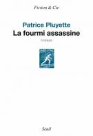 La fourmi assassine - Patrice Pluyette