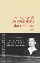 Je vous écris dans le noir - Jean-Luc Seigle