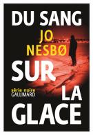 Du sang sur la glace - Jo Nesbo