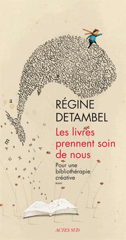 Les livres prennent soin de nous  - Pour une bibliothérapie créative de Régine Detambel