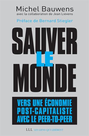 Sauver le monde : vers une économie post-capitaliste avec le peer-to-peer de Michel Bauwens
