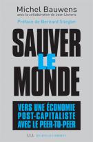 Sauver le monde : vers une économie post-capitaliste avec le peer-to-peer - Michel Bauwens