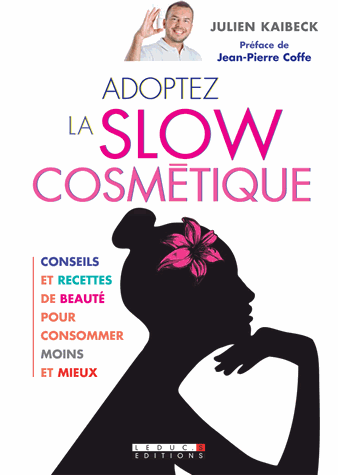 Adoptez la slow cosmétique de Julien Kaibeck