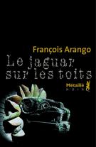 Le jaguar sur les toits - François Arango