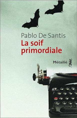 La soif primordiale de Pablo  de Santis