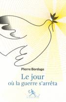 Le jour où la guerre s'arrêta - Pierre Bordage