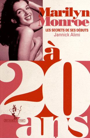 Marilyn Monroe à 20 ans  - Les secrets de ses débuts de Jannick Alimi