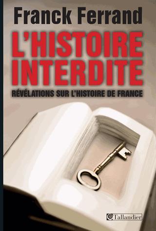 L'Histoire interdite  - Révélations sur l'Histoire de France de Franck Ferrand