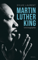 Martin Luther King  - Une biographie intellectuelle et politique - Sylvie Laurent