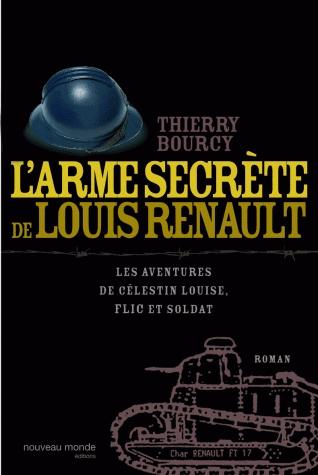 L'arme secrète de Louis Renault  - Les aventures de Célestin Louise, flic et soldat de Thierry Bourcy