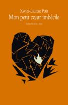 Mon petit cœur imbécile - Xavier-Laurent Petit