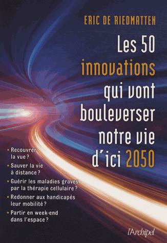 Les 50 innovations qui vont bouleverser notre vie d'ici 2050 de Eric de Riedmatten