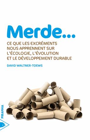 Merde... Ce que les excréments nous apprennent sur l'écologie, l'évolution et le développement durable de David Waltner-Toews