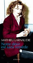 Notre désir est sans remède - Mathieu Larnaudie