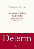 Les eaux troubles du mojito : et autres belles raisons d'habiter sur Terre - Philippe Delerm