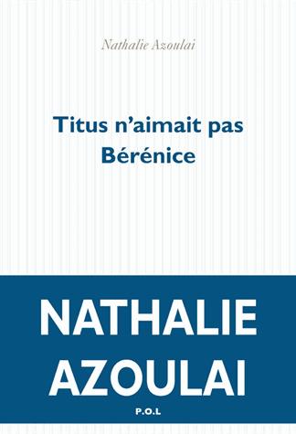 Titus n'aimait pas Bérénice de Nathalie Azoulai