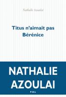 Titus n'aimait pas Bérénice - Nathalie Azoulai