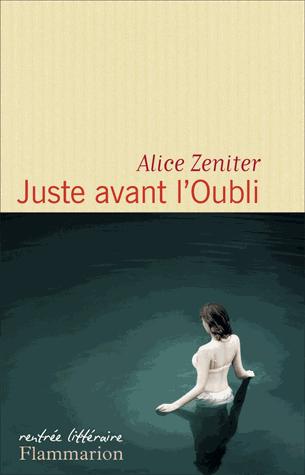Juste avant l'oubli de Alice Zeniter
