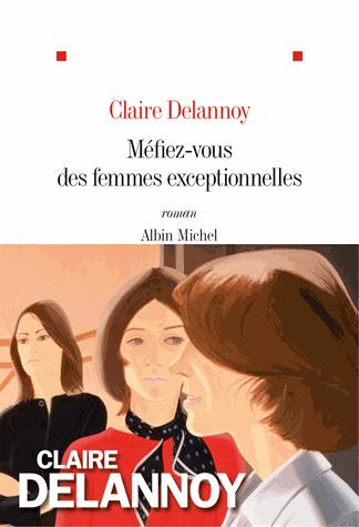 Méfiez-vous des femmes exceptionnelles de Claire Delannoy