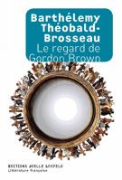 Le regard de Gordon Brown - Barthélémy Théobald-Brosseau
