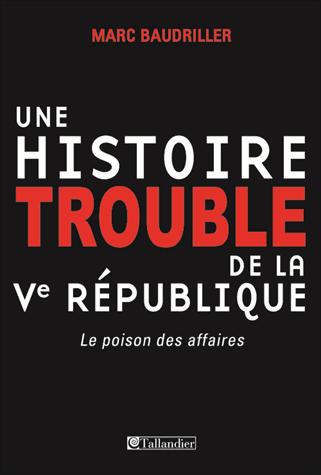 Une histoire trouble de la Ve République  - Le poison des affaires de Marc Baudriller