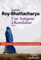 Une Antigone à Kandahar - Joydeep Roy-Bhattacharya