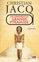 J'ai construit la grande pyramide - Christian Jacq