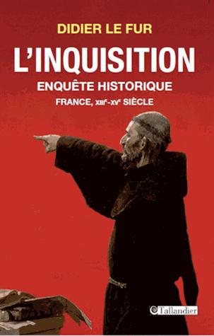 L'Inquisition, enquête historique  - France, XIIIe-XVe siècle de Didier Le Fur