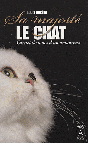 Sa majesté le chat  - Carnet de notes d'un amoureux de Louis Nucéra