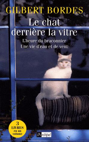 Le chat derrière la vitre ; L'heure du braconnier ; Une vie d'eau et de vent de Gilbert Bordes