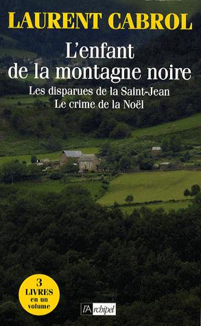 L'enfant de la montagne noire  - Les disparues de la Saint-Jean - Le crime de la Noël de Laurent Cabrol