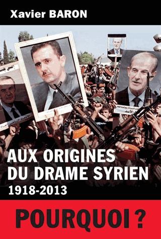 Aux origines du drame syrien (1918-2013) de Xavier Baron