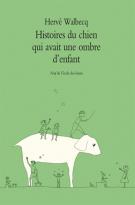 Histoires du chien qui avait une ombre d'enfant - Hervé Walbecq