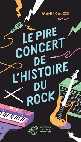 Le pire concert de l'histoire du rock de Manu Causse