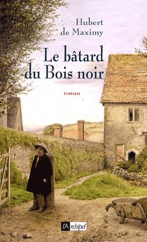 Le bâtard du Bois noir de Hubert  de Maximy