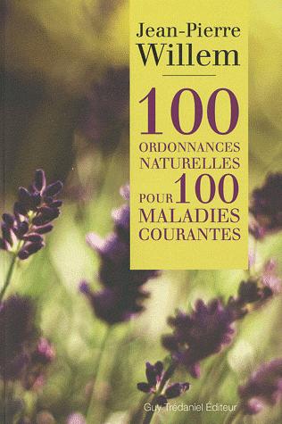 100 ordonnances naturelles pour 100 maladies courantes de Dr. Jean-Pierre Willem