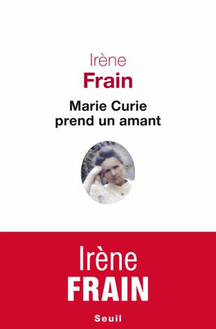 Marie Curie prend un amant de Irène Frain
