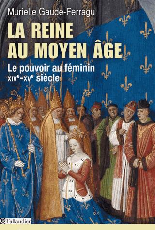 La reine au Moyen Âge - Le pouvoir au féminin, XIVe-XVe siècle de Murielle Gaude-Ferragu