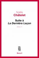 Suite à La Dernière Leçon - Noëlle Châtelet